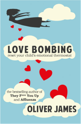 Love Bombing – Reset Your Child's Emotional Thermostat by Oliver James